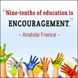 Nine-tenths of education is Encouragement. - Anatole France