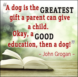A dog is the Greatest gift a parent can give a child. Okay, a Good education, then a dog! - John Grogan