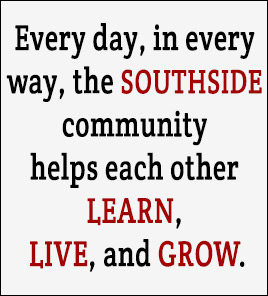 Every day, in every way, the Southside community helps each other learn, live, and grow.