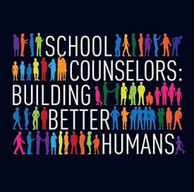 School Counselors: Building Better Humans