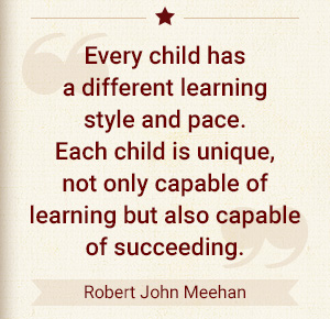 Every child has a different learning style and pace. Each child is unique, not only capable of learning but also capable of succeeding. - Robert John Meehan
