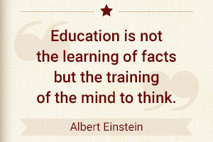 Education is not the learning of facts but the training of the mind to think. - Albert Einstein