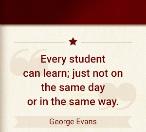 Every student can learn; just not on the same day or in the same way. - George Evans