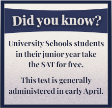 Did you know? University Schools students in their junior year take the SAT for free. This test is generally administered in early April.