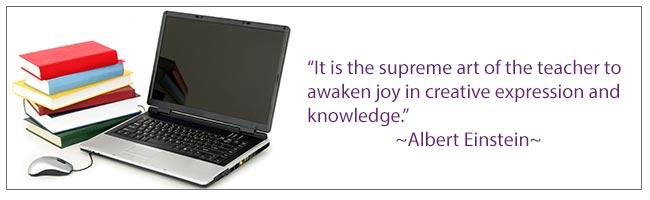 It is the supreme art of the teacher to awaken joy in creative expression and knowledge. -Albert Einstein
