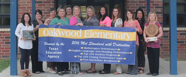 Oakwood Elementary 2016 Met Standard with Distinction. Honored by the Texas Education Agency. Mathmatics Perfomance, English Language Arts/Reading Performance, Top 25% Student Progress, Top 25% Closing Performance Gaps, Post Secondary Readiness