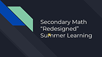 Secondary Math Redesigned Summer Learning