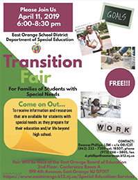 Transition Fair. For Families of Students with Special Needs. April 11, 2019. 6:00-8:30pm. Free! Fair will be held at the East Orange Board of Education.