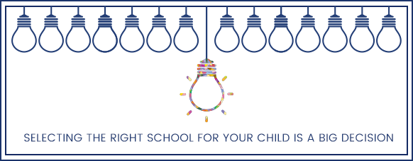 Selecting the right school for your child is a big decision