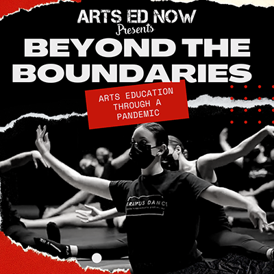 Arts Ed now presents Beyond the Boundaries Arts Education Through a Pandemic