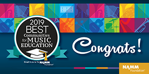 2019 Best Communities for Music Education. Congrats! Brought to you by The NAMM Foundation.