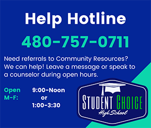 Help Hotline. 480-757-0711. Need referrals to Community Resources? We can help! Leave a message or speak to a counselor during open hours. Open Monday through Friday, 9:00-noon or 1:00-3:30.