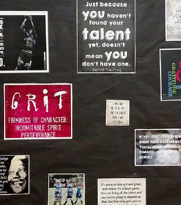Just because you haven't found your talent yet, doesn't mean you don't have one. GRIT: Firmness of character. Indomitable spirit. Perseverance.