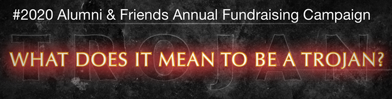 2020 Alumni and Friends Annual Fundraising Campaign - what does it mean to be a trojan?