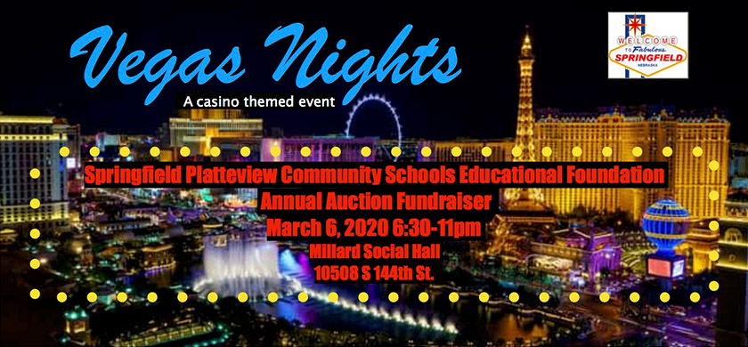 Vegas Nights a casino themed event. Springfield Platteview Community Schools Educational Foundation Annual Auction Fundraiser. March 6, 2020 6:30-11pm - Millard Social Hall - 10508 S 144th St.