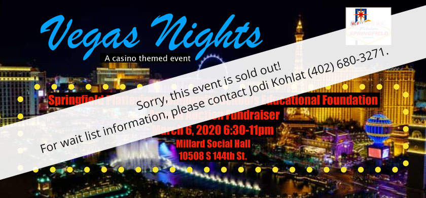 Vegas Nights a casino themed event. Springfield Platteview Community Schools Educational Foundation Annual Auction Fundraiser. March 6, 2020 6:30-11PM. Millard Social Hall 10508 S 144th St.