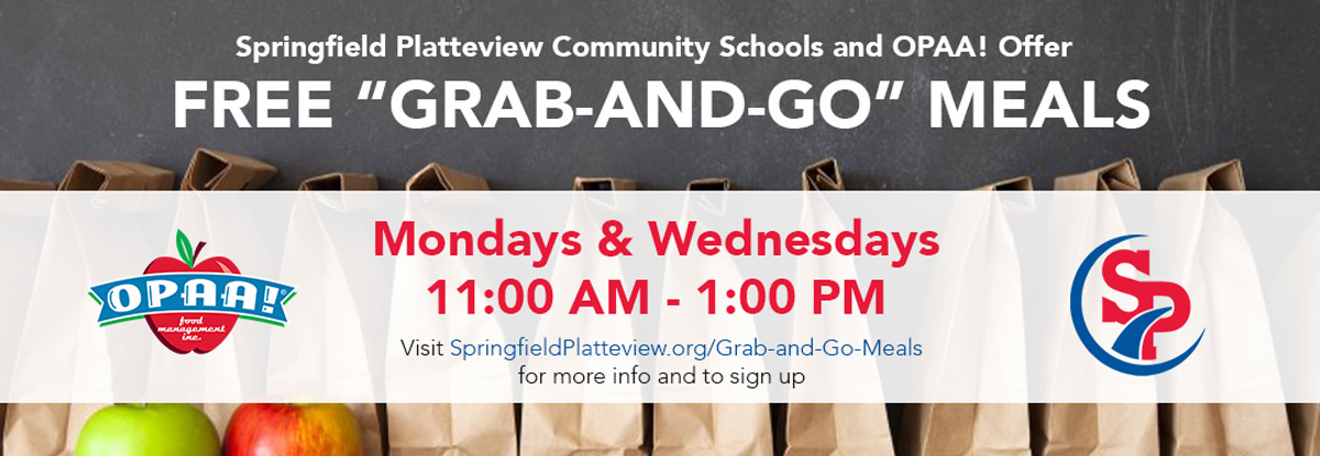 Visit Springfieldplatteview.org/Grab-and-Go-Meals for more info and to sign up. Springfield Platteview Community Schools and OPAA! Offer free Grab-and-Go Meals. Mondays & Wednesdays 11:00 AM - 1:00 PM.
