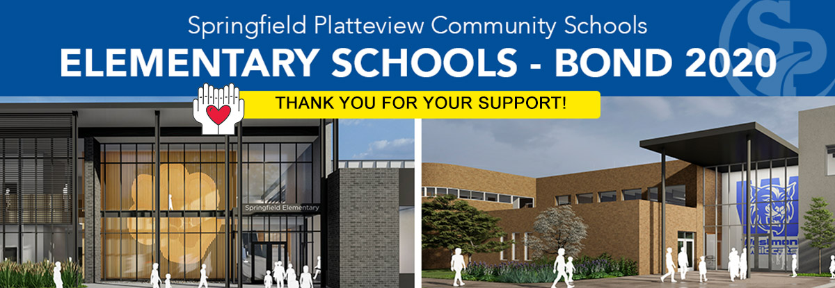 Springfield Platteview Community Schools Elementary Schools Bond 2020. Thank you for your support!