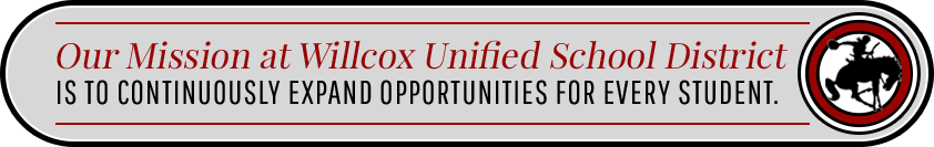Our Mission at Willcox Unified School District is to continuously expand opportunities for every student