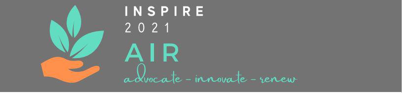 Inspire 2021 AIR: Advocate, innovate, renew