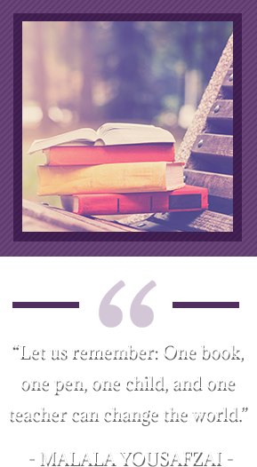 """Let us remember: One book, one pen, one child, and one teacher can change the world."" - Malala Yousafzai"