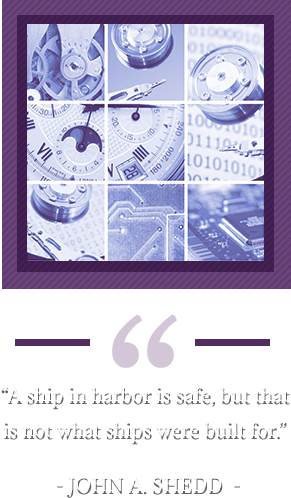 """""""A ship in harbor is safe, but that is not what ships were built for."""" – John A. Shedd. Scientific tools."""
