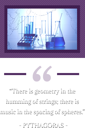 """There is geometry in the humming of strings; there is music in the spacing of spheres."" – Pythagoras. Beakers and test tubes."