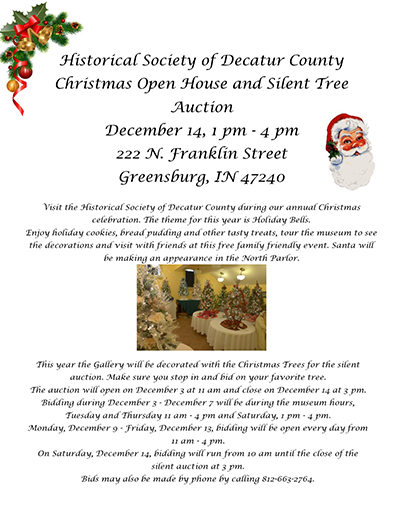 The Historical Society of Decatur County's Christmas Open House and Silent Tree Auction is on December 14, 2019, from 1:00 p.m. to 4:00 p.m. at 222 North Franklin Street, Greensburg, IN 47240.