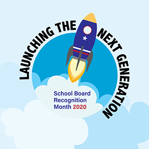 Launching the Next Generation - School Board Recognition Month 2020