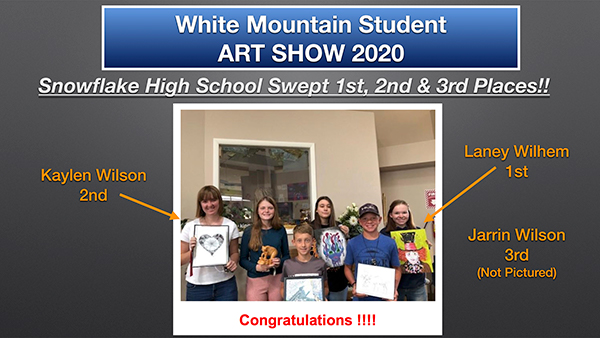 White Mountain Student Art Show 2020. Snowflake High School Swept 1st, 2nd & 3rd Places. 1st Laney Wilhem 2nd Kaylen Wilson 3rd Jarrin Wilson ( not pictured)