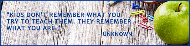 Kids don't remember what you try to teach them. They remember what you are. - Unknown