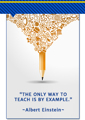The only way to teach is by example. -Albert Einstein