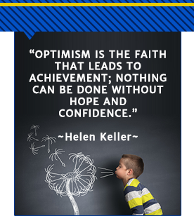 optimism is the faith that leads to achievement nothing can be done without hope and confidence. - Helen Keller