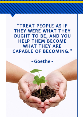 Treat people as if they were what they ought to be, and you help them become what they are capable of becoming. - Goethe