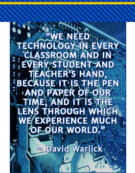 We need technology in every classroom and in every student and teachers hand, because it is the pen and paper of our time, and it is the lens through which we experience much of our world. - David Warlick