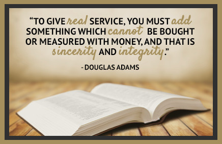 To give real service, you must add something which cannot be bought or measured with money, and that is sincerity and integrity. - Douglas Adams