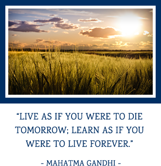 Live as if you were to die tomorrow; learn as if you were to live forever. - Mahatma Gandhi