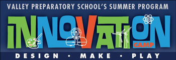 Valley Preparatory School's Summer Program - Innovation Camp - Design, Make, Play.