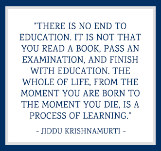 there is no end to education. it not that you read a book, pass an examination, and finish with the whole of life, from moment are born die, process learning.-jiddu krishnamurti