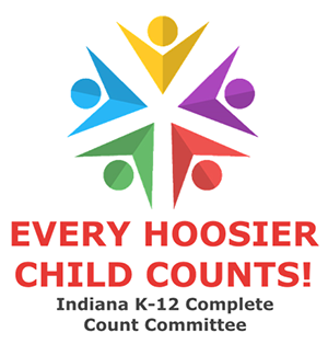 Every Hoosier Child Counts! Indiana K-12 Complete Count Committee