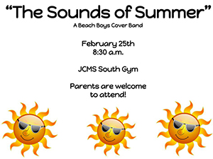 The Sounds of Summer A Beach Boys Cover Band February 25th 8:30 a.m. JCMS South Gym Parents are welcome to attend!