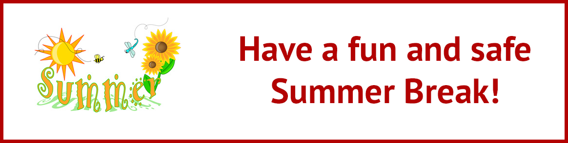 Have a fun and safe summer break!