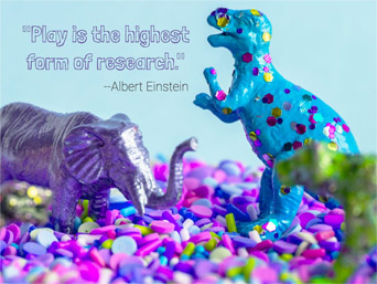 Play is the highest form of research. -Albert Einstein