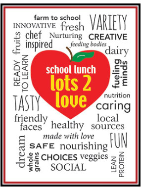 School Lunch lots 2 love, farm to school, innovative, fresh, creative, nurturing, chef inspired, ready to learn, fueling minds, healthy, tasty, nutrition, caring
