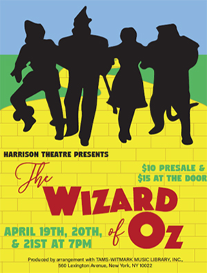 Harrison Theatre presents The Wizard of Oz $10 presale & $15 at the door April 19th, 20th, & 21st at 7pm. Produced by arrangement with Tams-Witmark Music Library Incorporated 500 Lexington Ave, New York, NY 10022