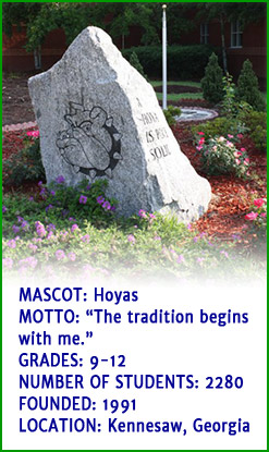 Mascot - Hoyas. Motto - The tradition begins with me. Grades - 9 to 12. Number of students - 2280. Founded - 1991. Location - Kennesaw, Georgia.
