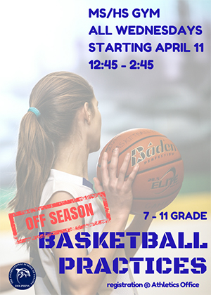 MS/HS Gym All Wednesdays Starting April 11 12:45 - 2:45 7 - 11 Grade Off Season Basketball Practices Registration @ Athletics Office