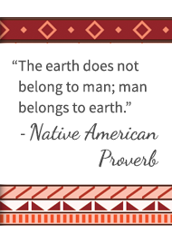 The earth does not belong to man; man belongs to earth. - Native American Proverb