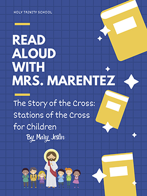 Holy Trinity School - Read Aloud with Mrs. Marentez - The story of the cross: Stations of the cross for children by Mary Joslin