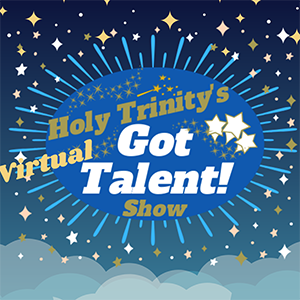 Holy Trinity's Virtual Got Talent! Show